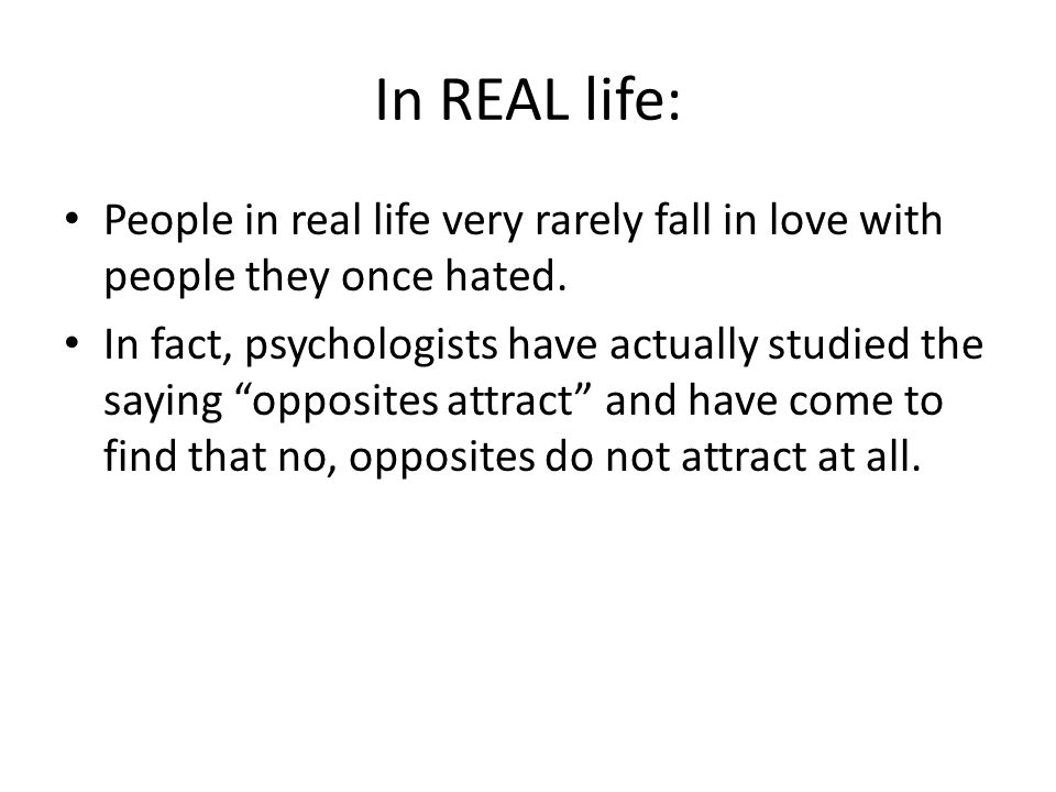 In REAL life: People in real life very rarely fall in love with people they once hated.