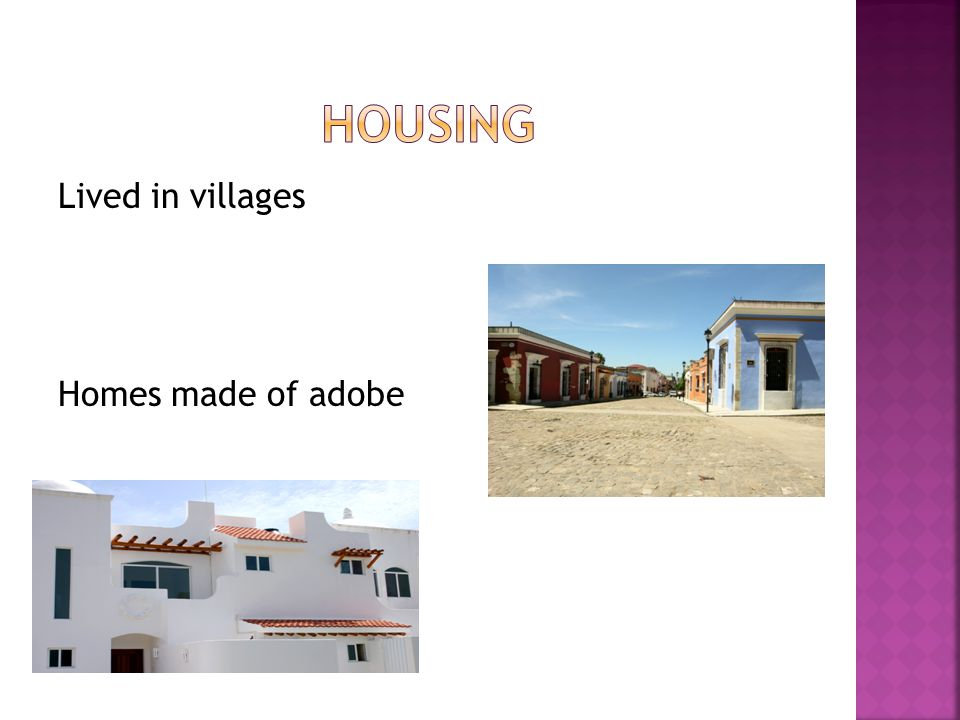 Housing Lived in villages Homes made of adobe