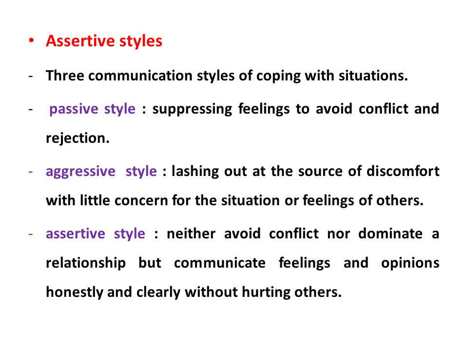 Assertive styles Three communication styles of coping with situations.