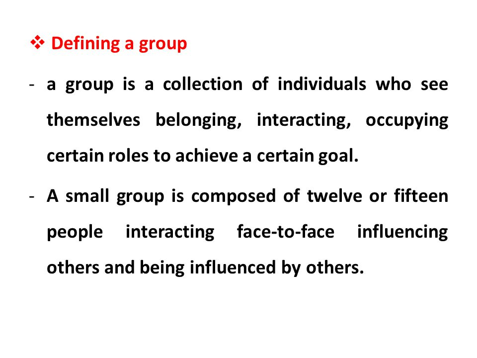 Defining a group a group is a collection of individuals who see themselves belonging, interacting, occupying certain roles to achieve a certain goal.