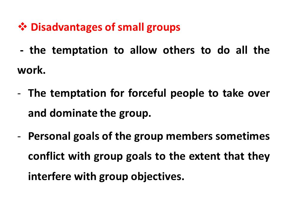 Disadvantages of small groups