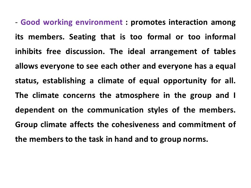 - Good working environment : promotes interaction among its members