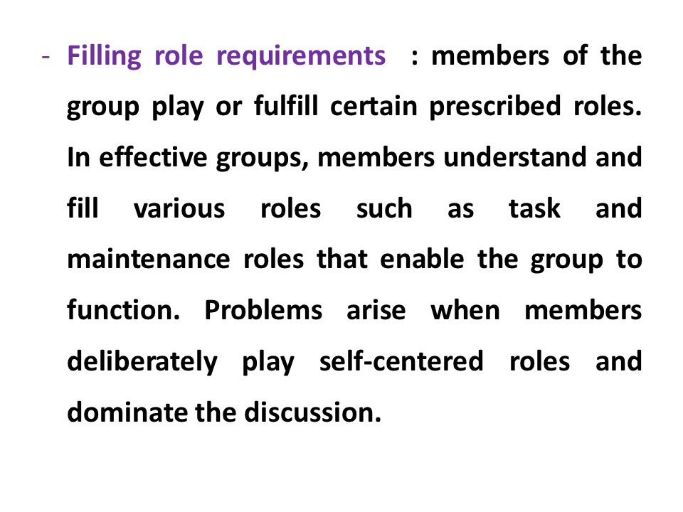 Filling role requirements : members of the group play or fulfill certain prescribed roles.