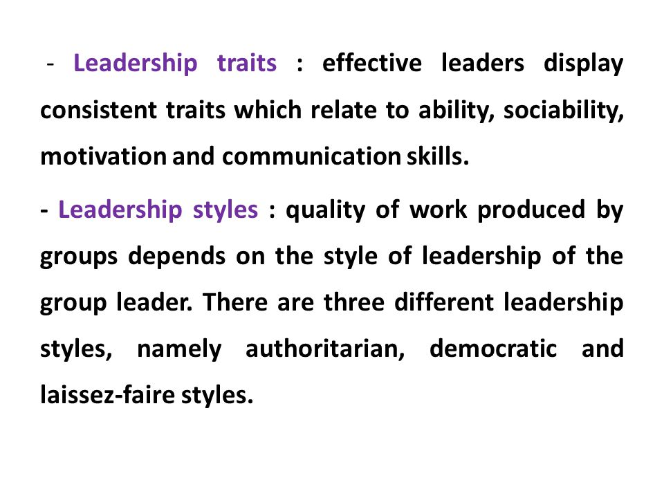 - Leadership traits : effective leaders display consistent traits which relate to ability, sociability, motivation and communication skills.