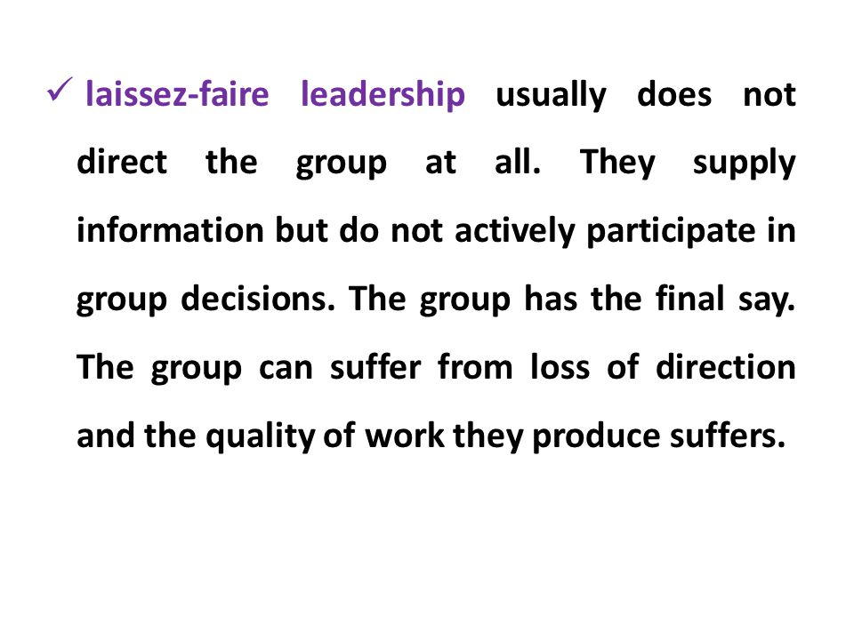 laissez-faire leadership usually does not direct the group at all