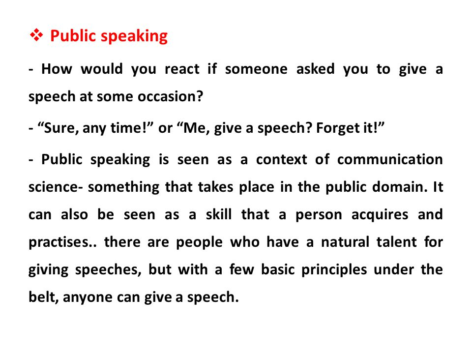 Public speaking - How would you react if someone asked you to give a speech at some occasion - Sure, any time! or Me, give a speech Forget it!