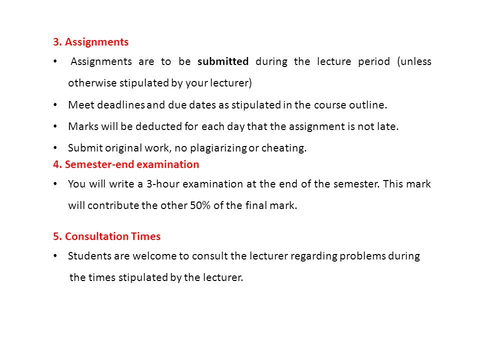 3. Assignments Assignments are to be submitted during the lecture period (unless otherwise stipulated by your lecturer)