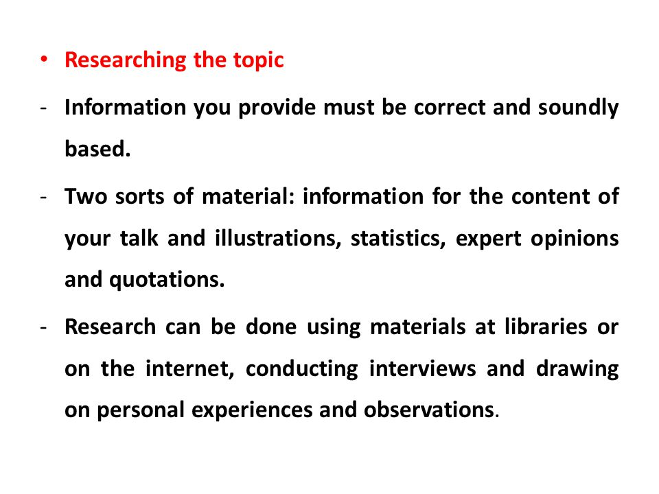 Researching the topic Information you provide must be correct and soundly based.