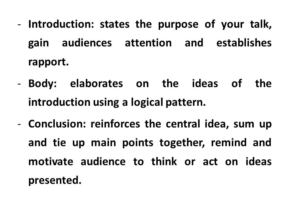 Introduction: states the purpose of your talk, gain audiences attention and establishes rapport.