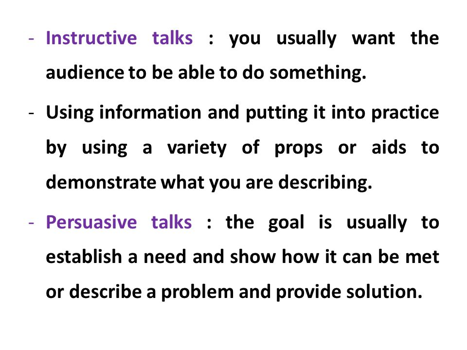 Instructive talks : you usually want the audience to be able to do something.