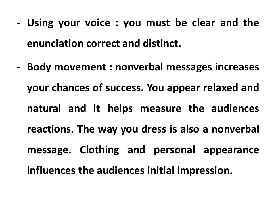 Using your voice : you must be clear and the enunciation correct and distinct.