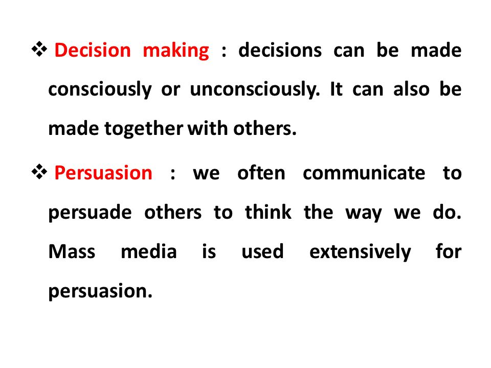 Decision making : decisions can be made consciously or unconsciously
