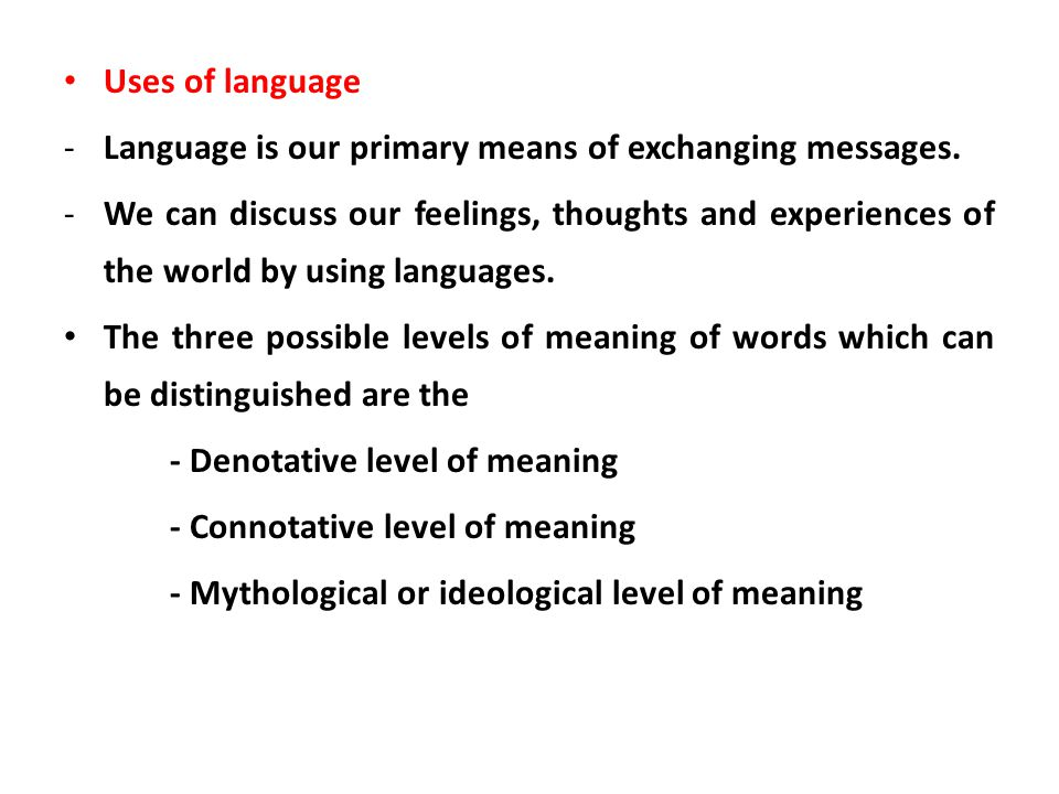 Uses of language Language is our primary means of exchanging messages.