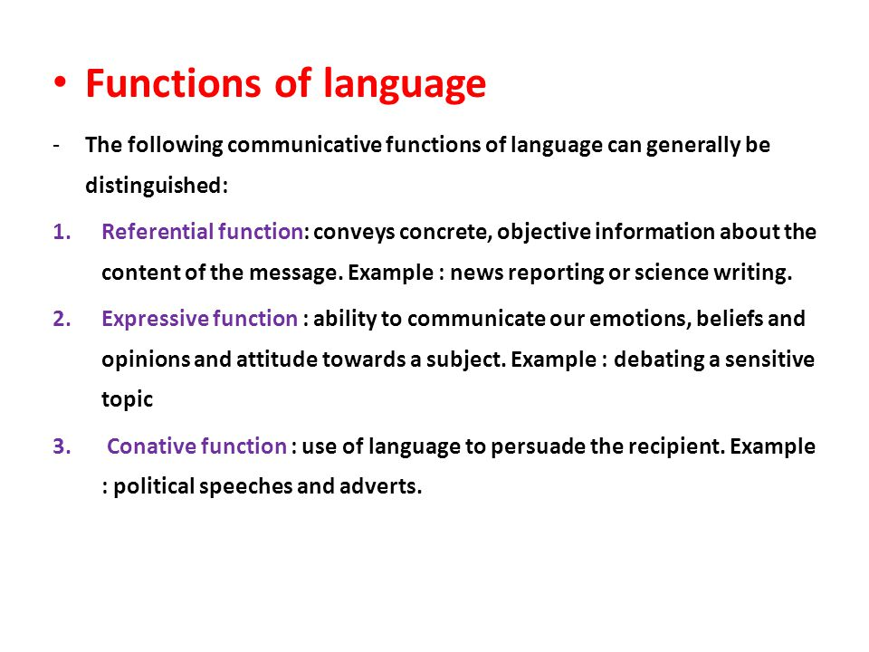 Functions of language The following communicative functions of language can generally be distinguished: