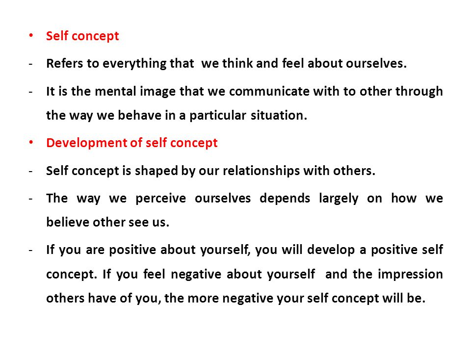 Self concept Refers to everything that we think and feel about ourselves.