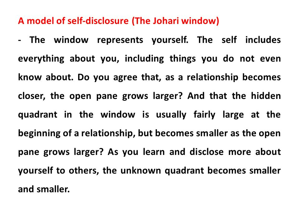 A model of self-disclosure (The Johari window) - The window represents yourself.