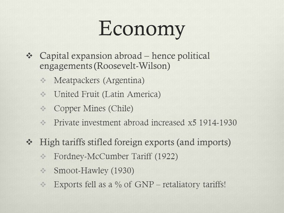 Economy Capital expansion abroad – hence political engagements (Roosevelt-Wilson) Meatpackers (Argentina)