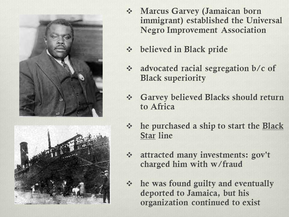 Marcus Garvey (Jamaican born immigrant) established the Universal Negro Improvement Association