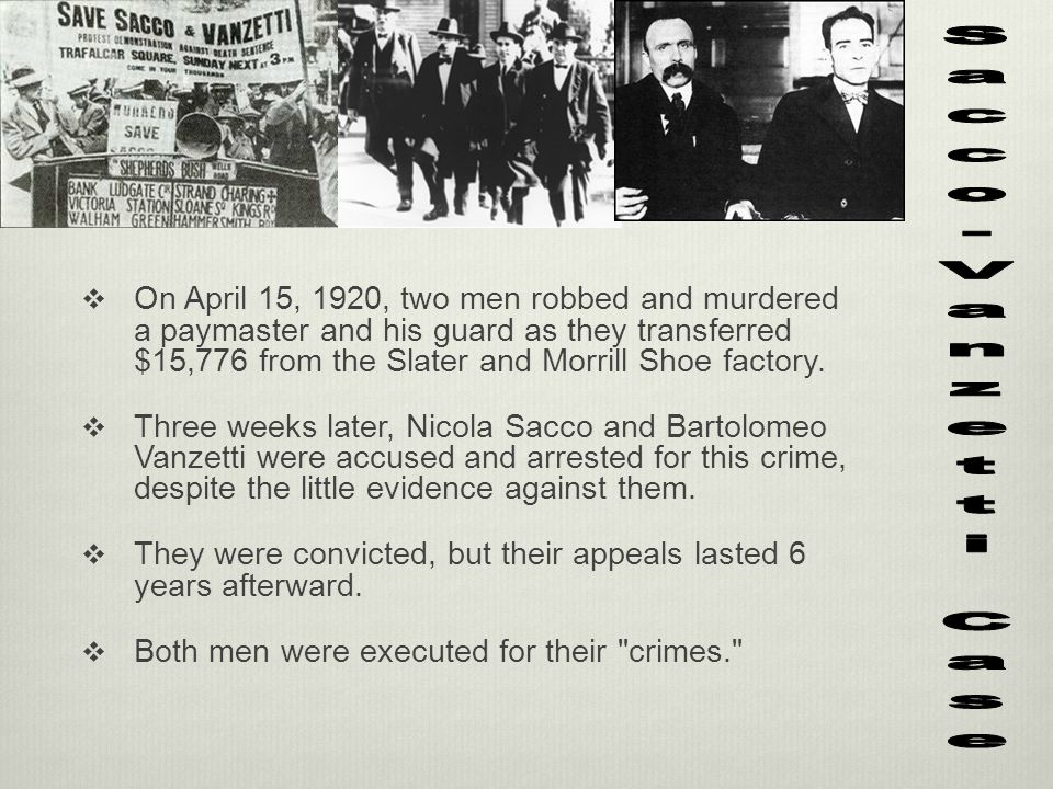 On April 15, 1920, two men robbed and murdered a paymaster and his guard as they transferred $15,776 from the Slater and Morrill Shoe factory.