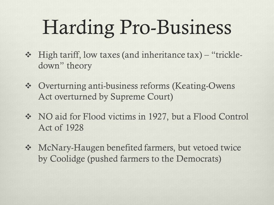 Harding Pro-Business High tariff, low taxes (and inheritance tax) – trickle- down theory.