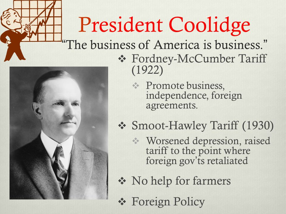 President Coolidge The business of America is business.