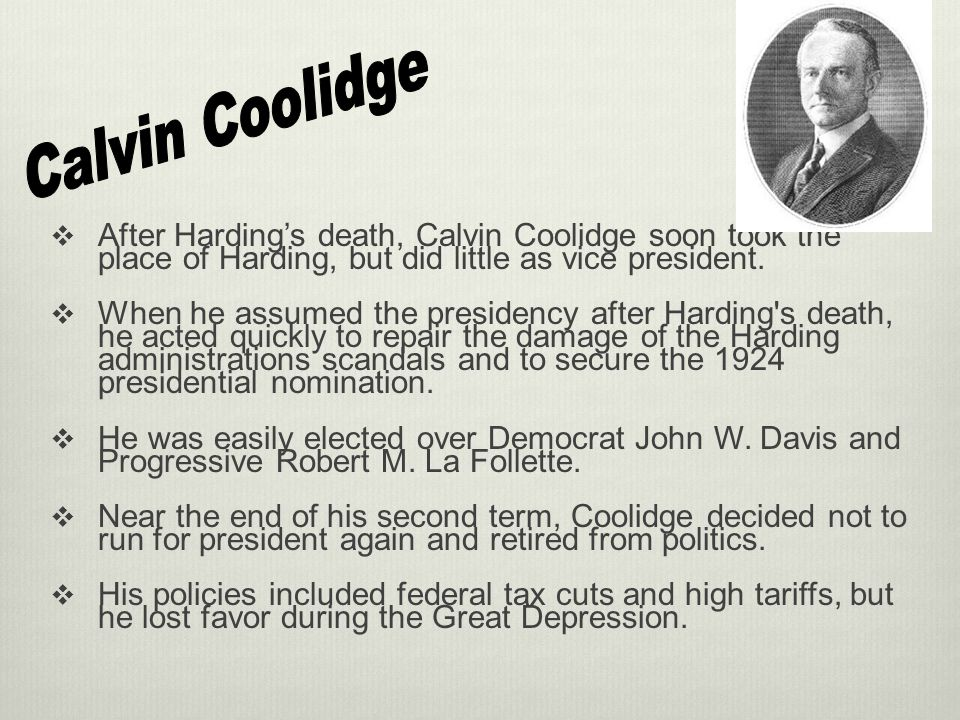 Calvin Coolidge After Harding's death, Calvin Coolidge soon took the place of Harding, but did little as vice president.