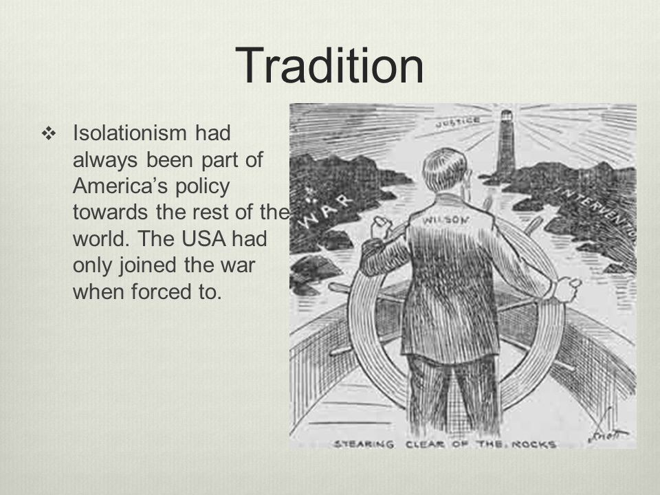 Tradition Isolationism had always been part of America's policy towards the rest of the world.