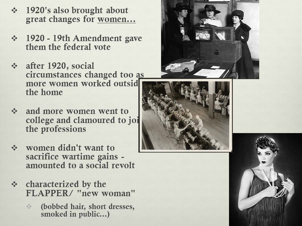 1920 s also brought about great changes for women...