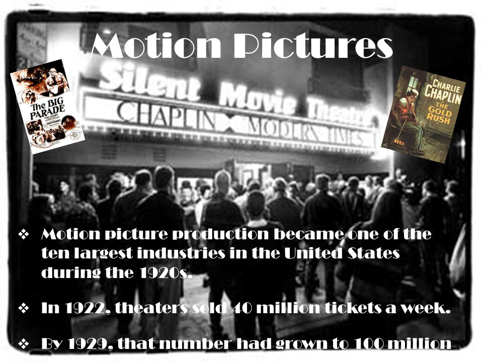 Motion Pictures Motion picture production became one of the ten largest industries in the United States during the 1920s.