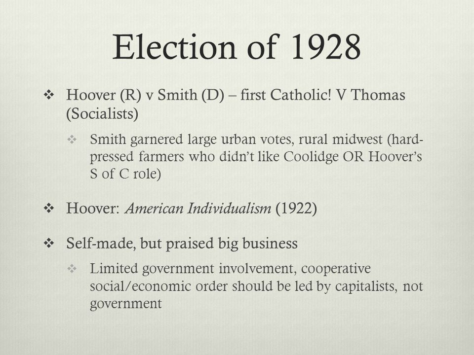 Election of 1928 Hoover (R) v Smith (D) – first Catholic! V Thomas (Socialists)