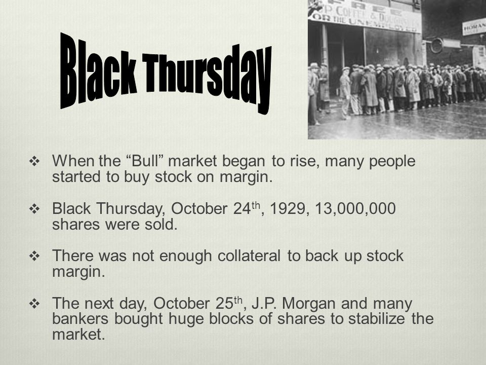 Black Thursday When the Bull market began to rise, many people started to buy stock on margin.