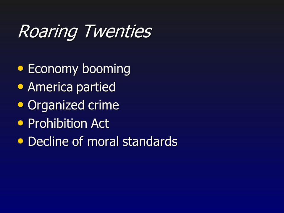 Roaring Twenties Economy booming America partied Organized crime