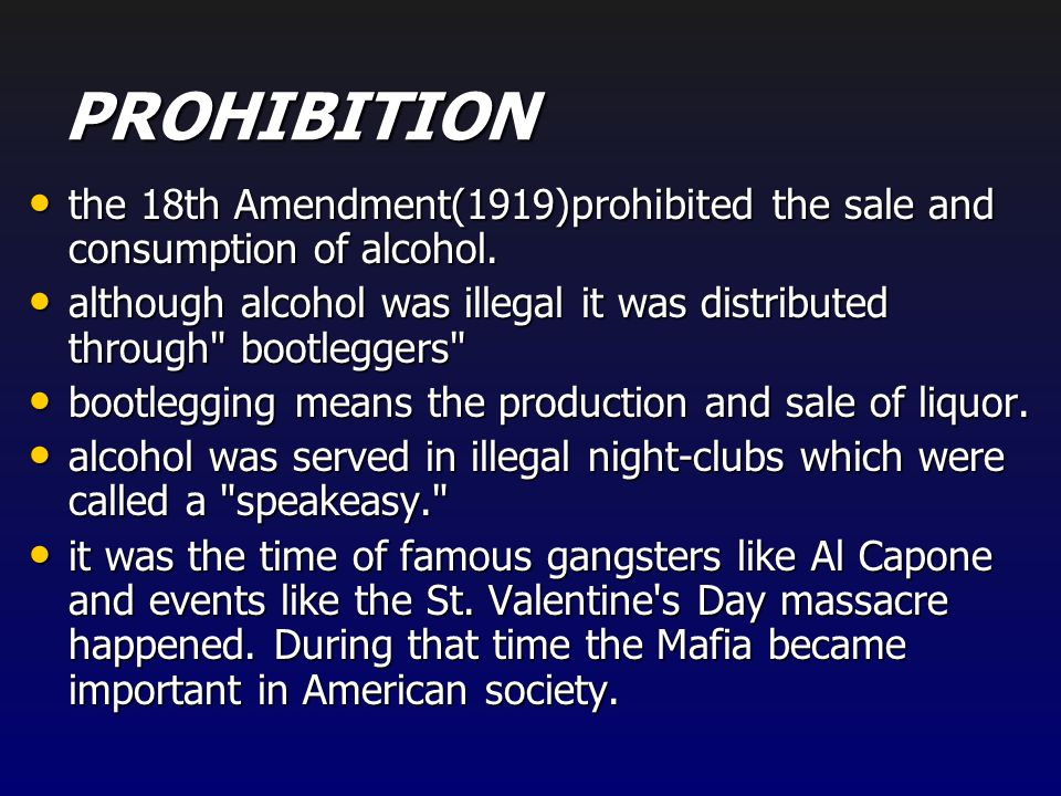 PROHIBITION the 18th Amendment(1919)prohibited the sale and consumption of alcohol.