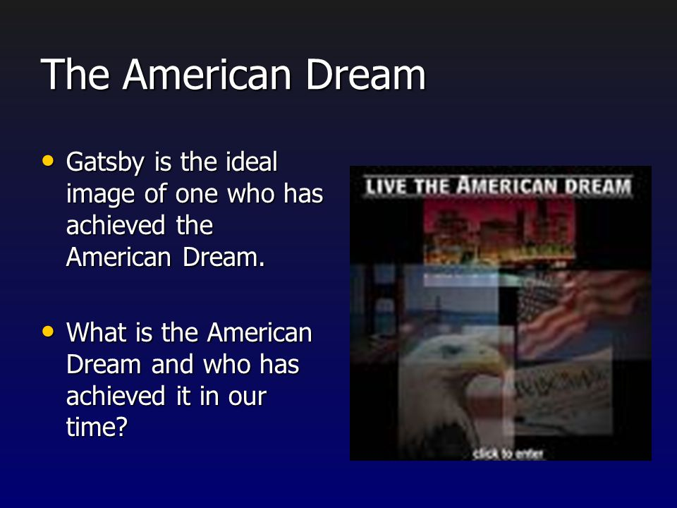 the mirage of the american dream in the great gatsby The american dream is a term used to refry to the core elements of what americans view as core values in life such as wealth, a good job and a life.