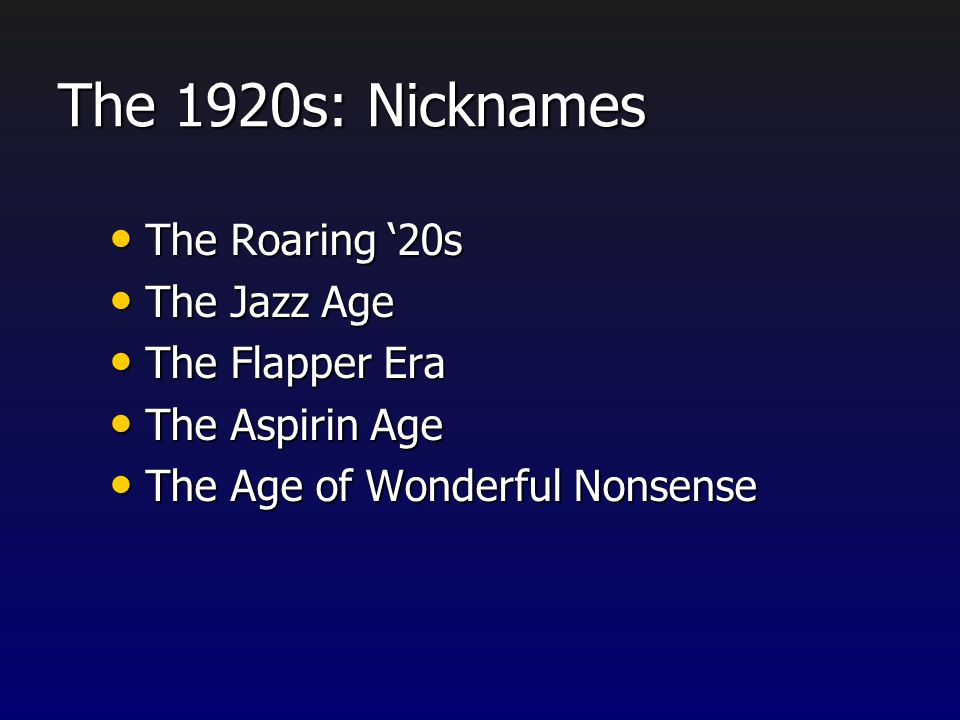 The 1920s: Nicknames The Roaring '20s The Jazz Age The Flapper Era