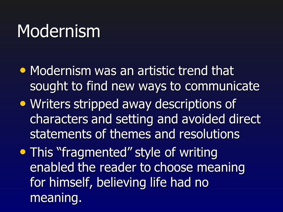 Modernism Modernism was an artistic trend that sought to find new ways to communicate.