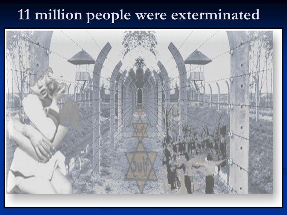 11 million people were exterminated
