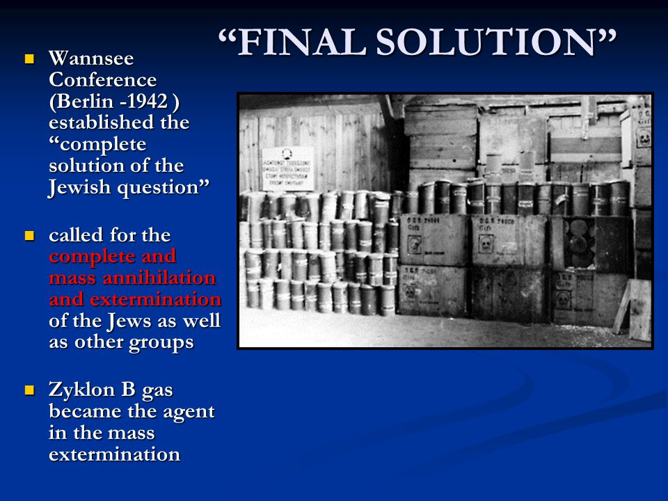 FINAL SOLUTION Wannsee Conference (Berlin -1942 ) established the complete solution of the Jewish question
