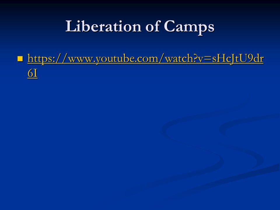 Liberation of Camps https://www.youtube.com/watch v=sHcJtU9dr6I