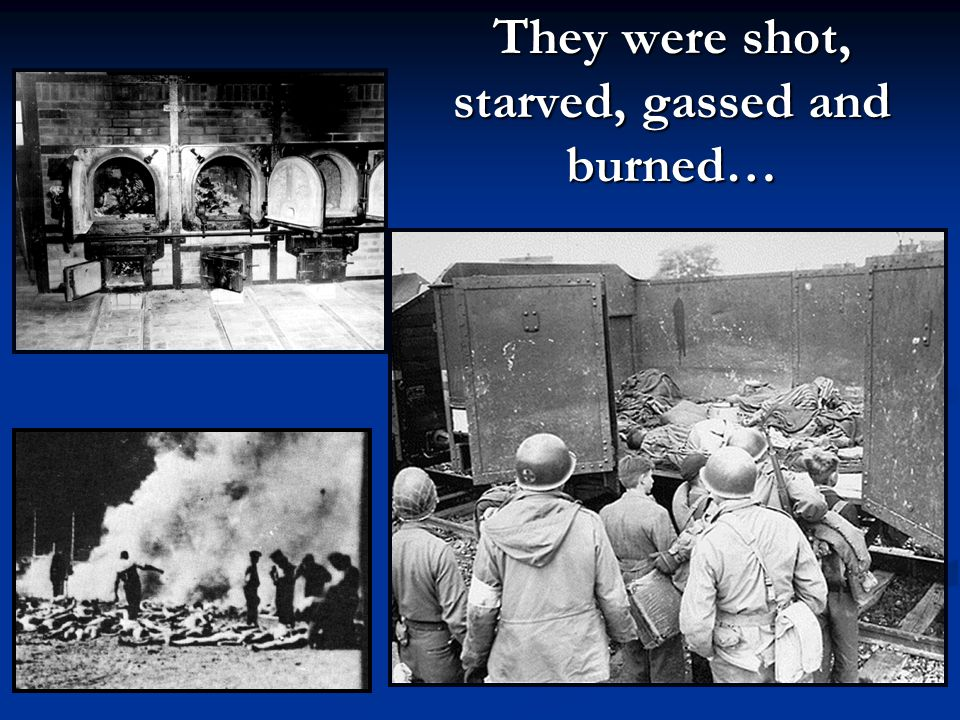 They were shot, starved, gassed and burned…