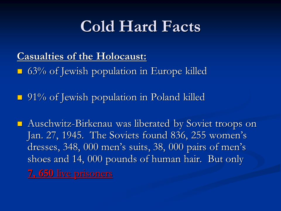 Cold Hard Facts Casualties of the Holocaust: