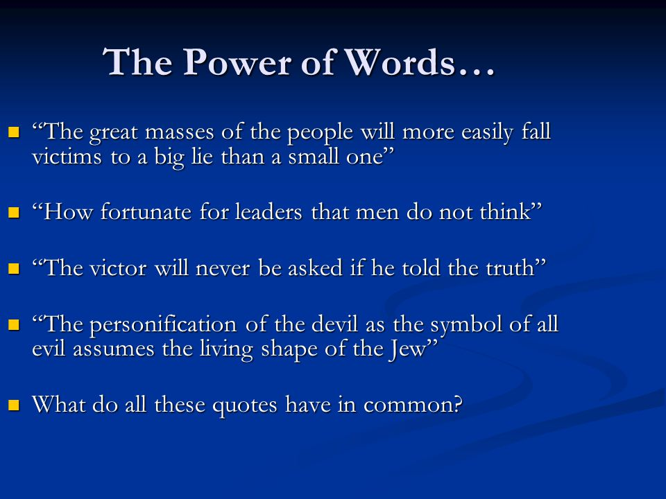 The Power of Words… The great masses of the people will more easily fall victims to a big lie than a small one