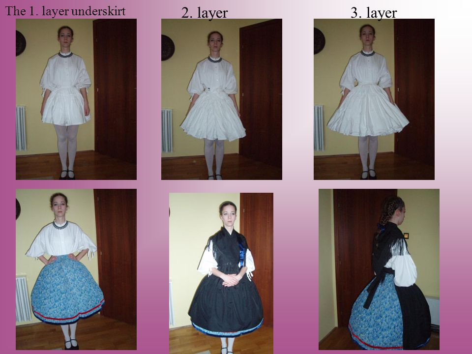 The 1. layer underskirt 2. layer 3. layer