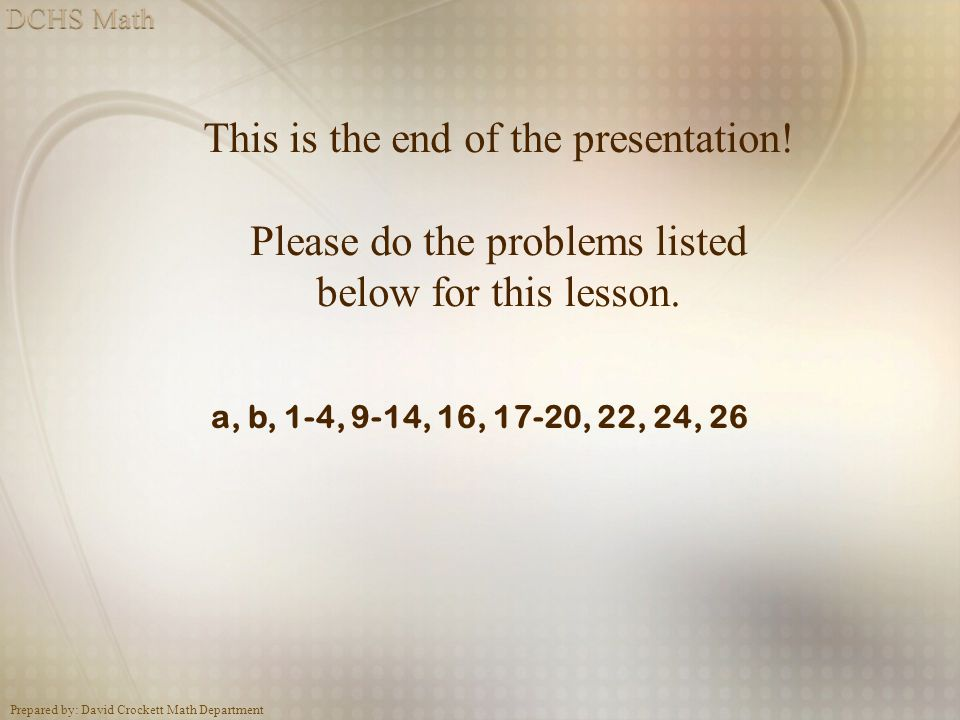 This is the end of the presentation! Please do the problems listed