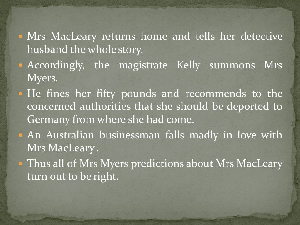 Mrs MacLeary returns home and tells her detective husband the whole story.