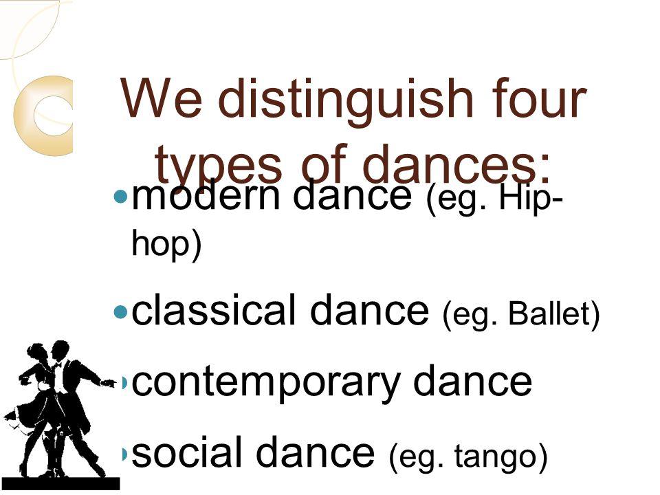 We distinguish four types of dances: