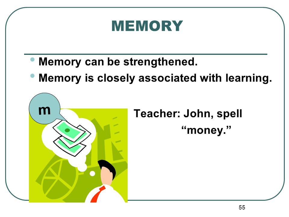 MEMORY m Teacher: John, spell Memory can be strengthened.