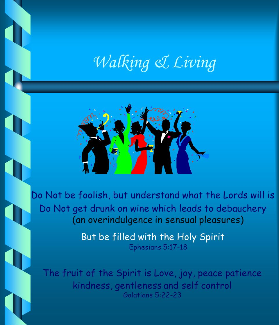 Walking & Living Do Not be foolish, but understand what the Lords will is.