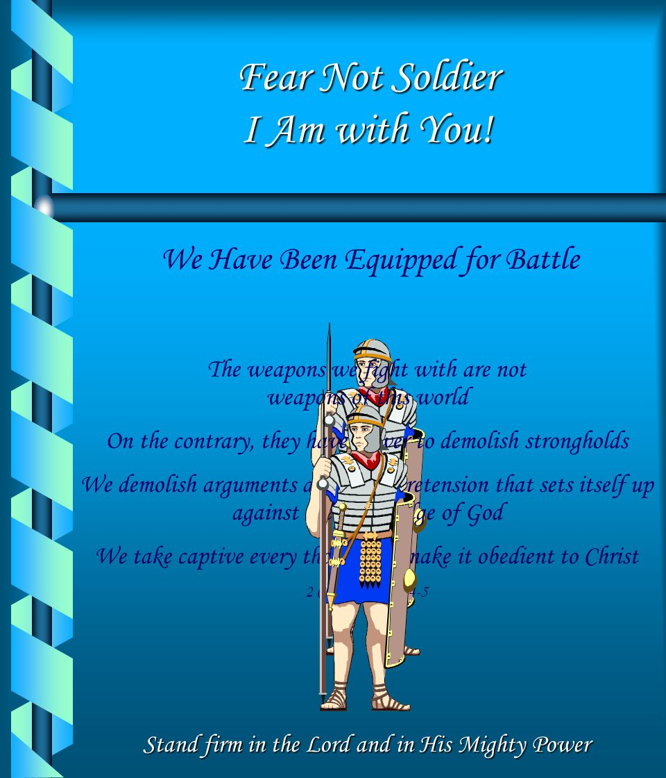 Fear Not Soldier I Am with You!