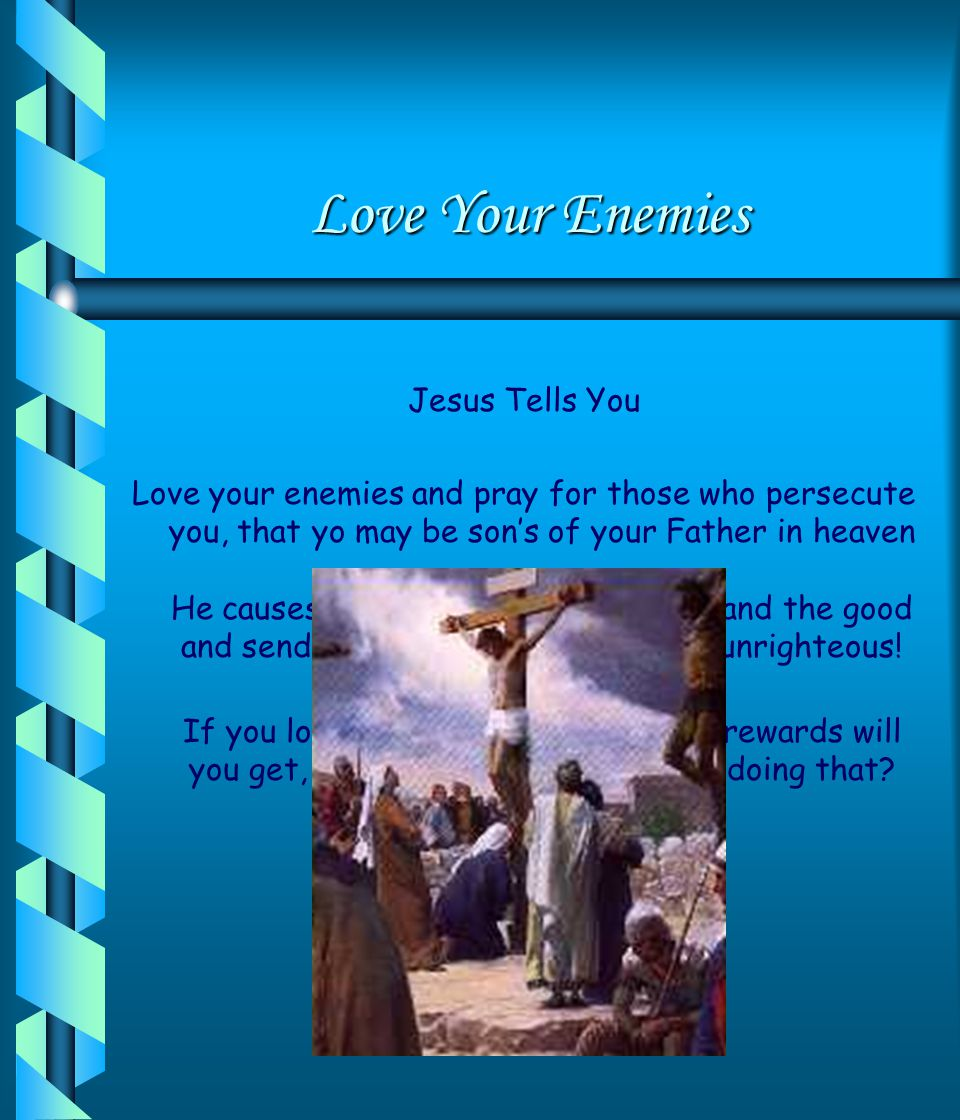 Love Your Enemies Jesus Tells You